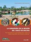 """La Ganadería en la región del Chaco de Bolivia. """"Una evaluación de la sustentabilidad de los sistemas de manejo de ganadería semi-intensiva y extensiva"""""""