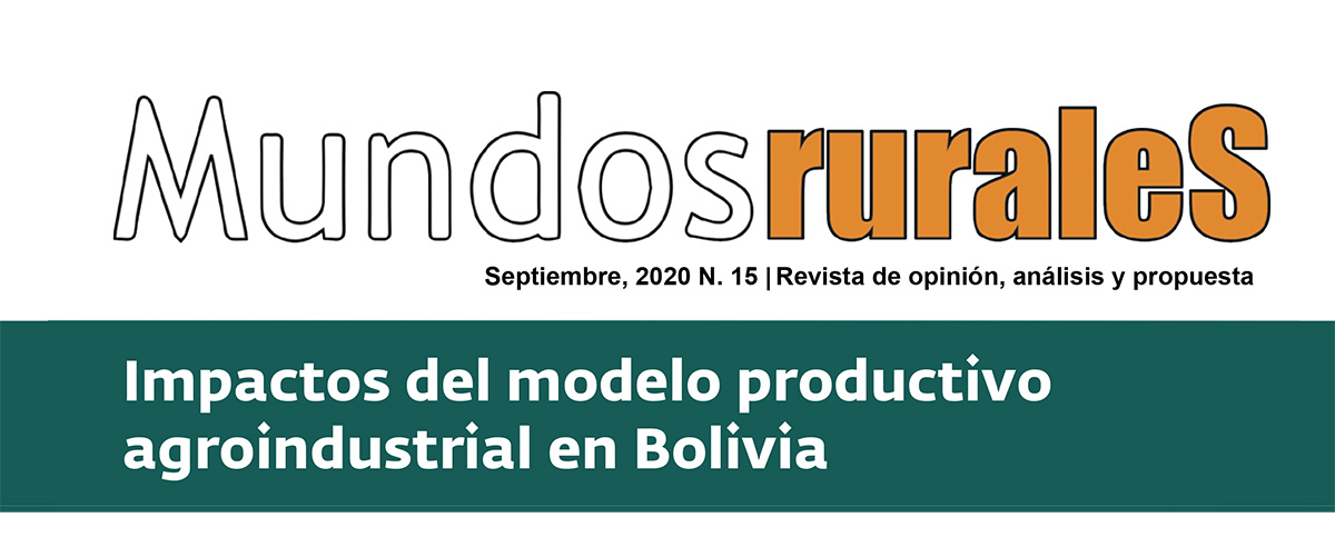 La revista Mundos Rurales en su edición número 15 analiza los Impactos del modelo productivo agroindustrial en Bolivia