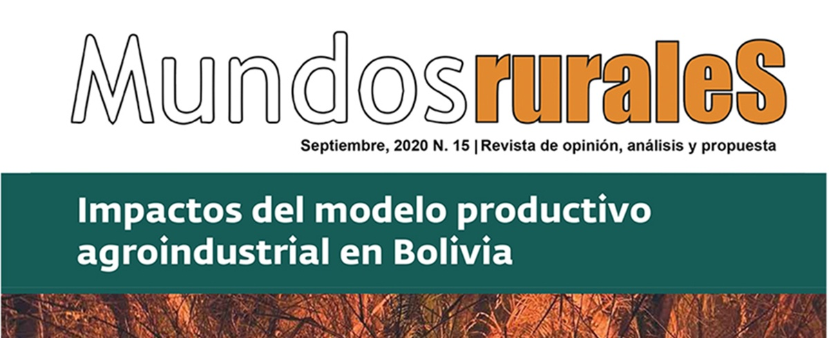 """La revista Mundos Rurales en su edición número 15 analiza los """"Impactos del modelo productivo agroindustrial en Bolivia"""""""