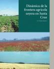 Dinámica de la frontera agrícola soyera en Santa Cruz