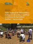 Taller Regional de Intercambio y Evaluación de Políticas Públicas en Materia de Agricultura Familiar y Agroecología