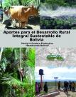 """Aportes para el Desarrollo Rural Integral Sustentable de Bolivia.Hacia la Cumbre Productiva """"Sembrando Bolivia"""""""